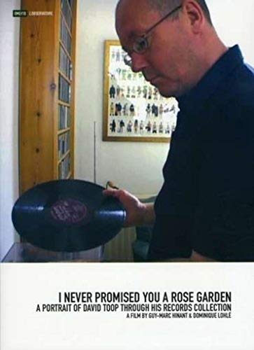 I Never Promised You A Rose Garden: A Portrait of David Toop Through His Records Collection