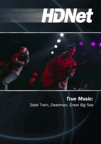 True Music: Steel Train, Deadman, Great Big Sea