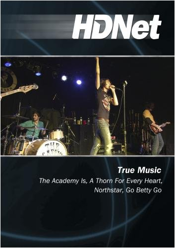 True Music: The Academy Is, A Thorn For Every Heart, Northstar, Go Betty Go