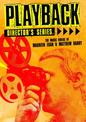 Playback Director's Series: The Music Videos of Maureen Egan & Matthew Barry