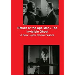 Return of the Ape Man / The Invisible Ghost ; A Bela Lugosi Double Feature
