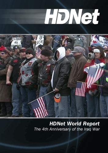 HDNet World Report #509: The 4th Anniversary of the Iraq War