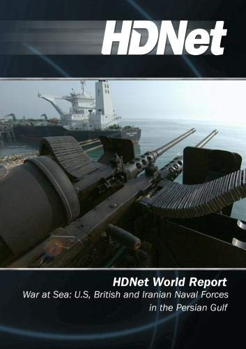 HDNet World Report #510: War at Sea: U.S, British and Iranian Naval Forces in the Persian Gulf