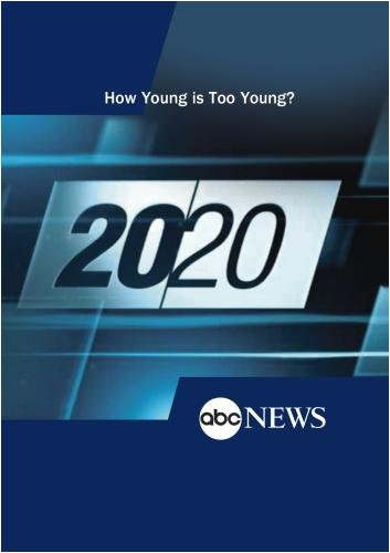 ABC News 20/20 How Young is Too Young?