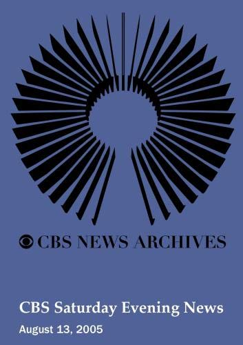CBS Saturday Evening News (August 13, 2005)