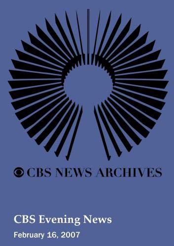 CBS Evening News (February 16, 2007)