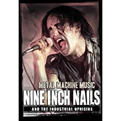 Metal Machine Music: Nine Inch Nails And The Industrial Uprising