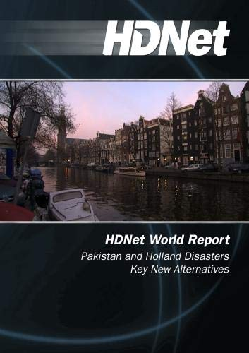 HDNet World Report: Pakistan and Holland Disasters Key New Alternatives