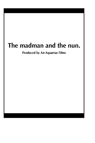The madman and the nun.