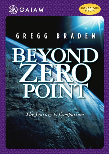 Gregg Braden: Beyond Zero Point - The Journey to Compassion