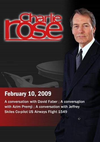 Charlie Rose -  David Faber / Azim Premji / Jeffrey Skiles (February 10, 2009)