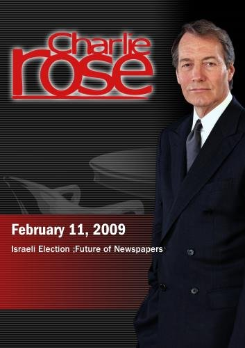 Charlie Rose -  Israeli Election / Future of Newspapers (February 11, 2009)