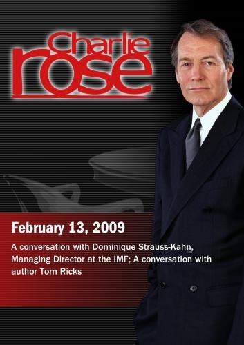 Charlie Rose - Dominique Strauss-Kahn /  Tom Ricks  (February 13, 2009)