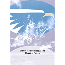 War of the Roses (ep2) The Rouse of Rouen