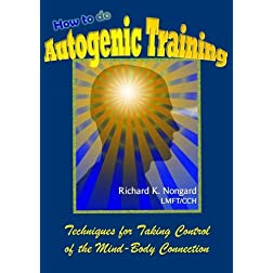 How to do Autogenic Training:  Techniques for Meditation, Awareness and Self-Hypnosis