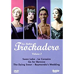 Les Ballets Trockadero, Vol. 2: Swan Lake/Le Corsair/Go for Barocco/The Dying Swan/Raymonda's Wedding