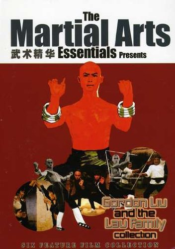 Martial Arts Essentials, Vol. 5: Gordon Liu and the Lau Family Collection