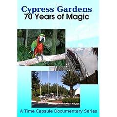Cypress Gardens: 70 Years of Magic - Volume 1
