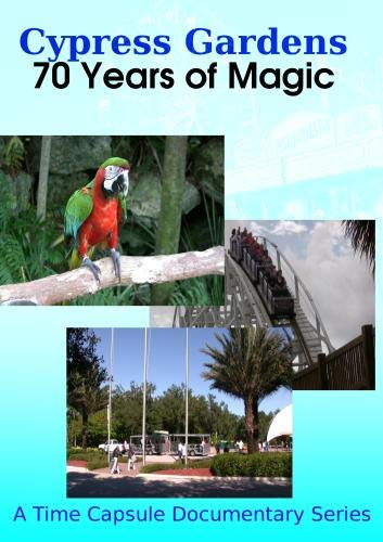 Cypress Gardens: 70 Years of Magic - Volume 1