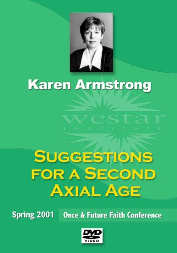 Karen Armstrong: Suggestions for a Second Axial Age