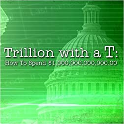 Trillion with a T: How to Spend $1,000,000,000,000.00
