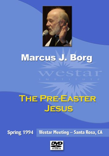 Marcus Borg: The Pre-Easter Jesus