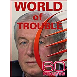 60 Minutes - World of Trouble (February 15, 2009)