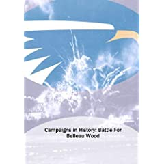 Campaigns in History: Battle For Belleau Wood