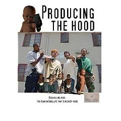 Producing the Hood