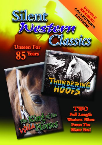 Silent Western Classics Double Feature: Thundering Hoofs/The King Of The Wild Horses