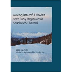 Making Beautiful Movies with Sony Vegas and Sony Vegas Movie Studio Version 9.0