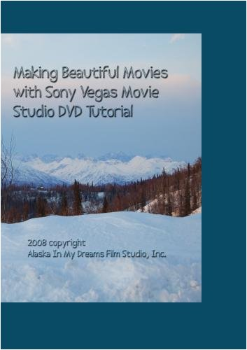 Making Beautiful Movies with Sony Vegas and Sony Vegas Movie Studio Version 9.0