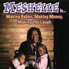 Meshelle Is...Making Babies Making Money Making Yo