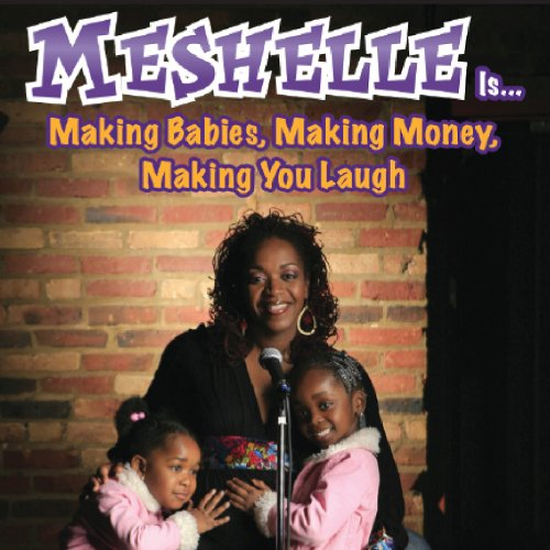 Meshelle Is...Making Babies Making Money Making Yo