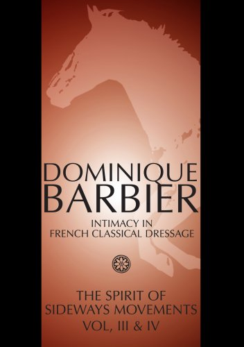 Intimacy in French Classical Dressage: The Spirit of Sideways Movements Vol. III & IV