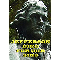 Jefferson Died For Our Sins:  Thomas Jefferson on God, Jesus and The Separation of Church and State