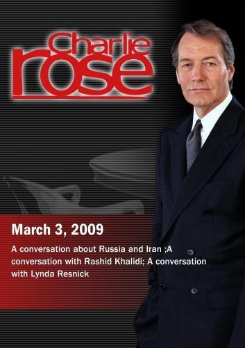 Charlie Rose - Russia and Iran /  Rashid Khalidi / Lynda Resnick (March 3, 2009)