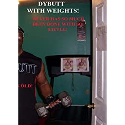 DYBUTT WITH WEIGHTS