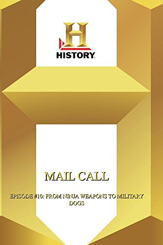 History  --  Mail Call:  Episode #10: From Ninja Weapons To Military Dogs