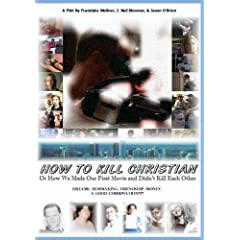 How To Kill Christian: Or How We Made Our First Movie and Didn't Kill Each Other