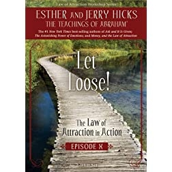 Let Loose! The Law of Attraction In Action, Episode X