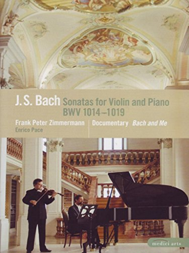 Frank Peter Zimmerman & Enrico Pace: J.S. Bach - Sonatas for Violin and Piano / Bach and Me