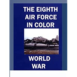 The Eighth Air Force in Color - World War II