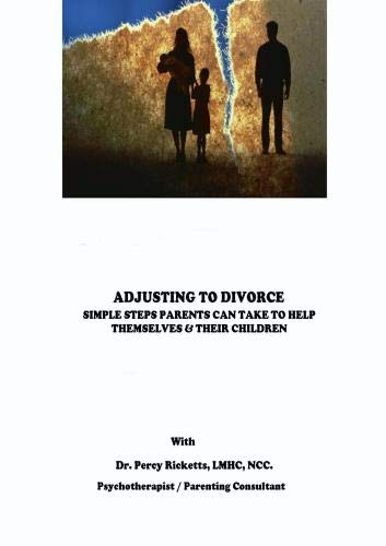 ADJUSTING TO DIVORCE - SIMPLE STEPS PARENTS CAN TAKE TO HELP THEMSELVES AND THEIR CHILDREN