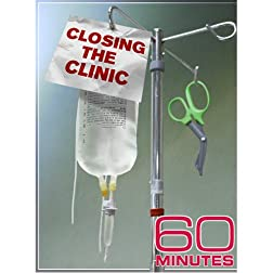 60 Minutes - Closing the Clinic (April 5, 2009)