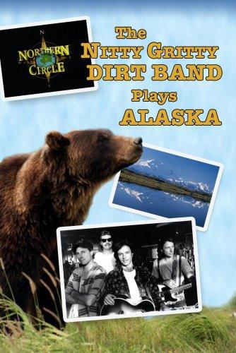 NORTHERN CIRCLE: THE NITTY GRITTY DIRT BAND PLAYS ALASKA