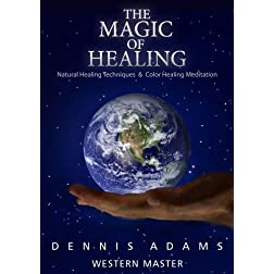 The Magic of Healing - Natural Healing Techniques and Color Healing Meditation