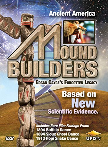 Ancient America: Mound Builders - Edgar Cayce's Forgotten Legacy