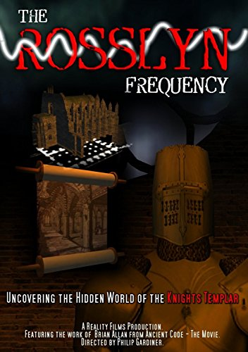 The Rosslyn Frequency: Uncovering the Hidden World of the Knights Templar