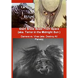 Giant Snow Beast From Space (aka. Terror in the Midnight Sun) / Gamera vs. Viras (aka. Destroy All Planets)